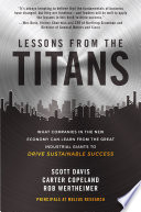 Lessons from the Titans  What Companies in the New Economy Can Learn from the Great Industrial Giants to Drive Sustainable Success