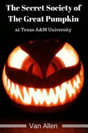 The Secret Society of the Great Pumpkin at Texas A m University