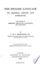 The English Language : Its Grammar, History and Literature