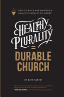 Healthy Plurality Durable Church How To Build And Maintain A Healthy Plurality Of Elders Book PDF