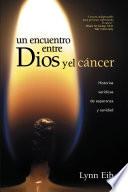 Un encuentro entre Dios y el cáncer  : Historias verídicas de esperanza y sanidad