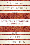 A Code of Jewish Ethics  Love your neighbor as yourself