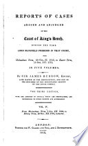 Reports of Cases Argued and Adjudged in the Court of King s Bench Book