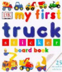 My First Truck Sticker Board Book Book