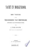 Nacht En Morgenrood Een Tijvak Uit De Geschiedenis Van Amsterdam Meerendeels Naar Oorspronkelijke Stukken
