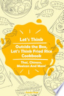 Let   s Think Outside the Box  Let   s Think Fried Rice Cookbook