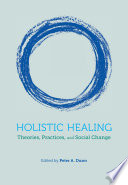 """Holistic Healing: Theories, Practices, and Social Change"" by Peter A. Dunn"