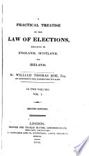 A Practical Treatise On The Law Of Elections Relating To England Scoland And Ireland