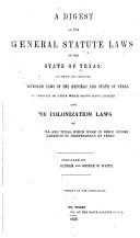 A Digest of the General Statute Laws of the State of Texas  to which are Subjoined the Repealed Laws of the Republic and State of Texas  By  Through  Or Under which Rights Have Accrued