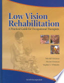 """""""Low Vision Rehabilitation: A Practical Guide for Occupational Therapists"""" by Mitchell Scheiman, Maxine Scheiman, Steven Whittaker"""