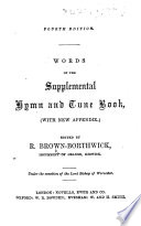 Supplemental Hymn and Tune Book  Words of the Supplemental Hymn and Tune Book  with new appendix  Edited by R  Brown Borthwick   Fourth edition