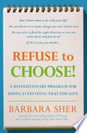 """Refuse to Choose!: A Revolutionary Program for Doing Everything That You Love"" by Barbara Sher"