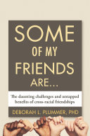Some of my friends are ...: the daunting challenges and untapped benefits of cross-racial friendships