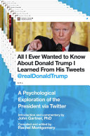 All I Ever Wanted to Know about Donald Trump I Learned From His Tweets [Pdf/ePub] eBook