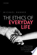 Ethics of Everyday Life  : Moral Theology, Social Anthropology, and the Imagination of the Human