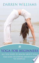 Yoga For Beginners: All You Need To Know About Yoga