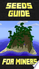 Epic Seeds Guide For Miners (Unofficial Minecraft Book)