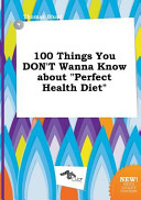 100 Things You Don t Wanna Know about Perfect Health Diet