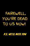 Farewell  You re Dead to Us Now  P s  We ll Miss You