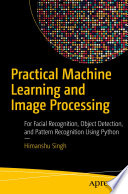 Practical Machine Learning and Image Processing Book