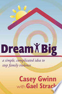 Dream Big  : A Simple, Complicated Idea to Stop Family Violence