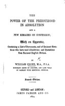 The Power of the Priesthood in Absolution, and a few Remarks on Confession; with an appendix, containing quotations from the most eminent English divines