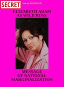 Elizabeth Adam As Wild Rose Message of National Marginalization (Second Edition)