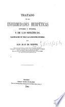 Tratado de las enfermedades herpéticas externas é internas, y de las sifilíticas. Clasificacion de todas las afecciones cutáneas