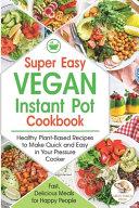 Super Easy Vegan Instant Pot Cookbook