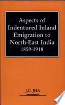 Aspects of Indentured Inland Emigration to North-East India, 1859-1918