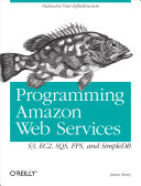 Programming Amazon Web Services: S3, EC2, SQS, FPS, and SimpleDB