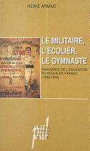 Le militaire, l'écolier, le gymnaste : naissance de l'éducation physique en France (1869-1889) Pdf/ePub eBook