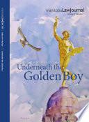 Manitoba Law Journal Underneath The Golden Boy 2018 Volume 41 1