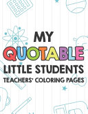 My Quotable Little Students Teachers  Coloring Pages
