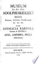Museum S.æ R.æ M.tis Ludovicæ Ulricæ Reginæ Svecorum ... In quo animalia rariora, exotica, imprimis insecta & conchilia describuntur & determinantur prodromi instar editum. A Carolo v. Linne ..