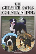 The Greater Swiss Mountain Dog  A Complete and Comprehensive Owners Guide To  Buying  Owning  Health  Grooming  Training  Obedience  Understanding and