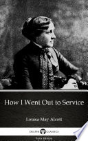 How I Went Out to Service by Louisa May Alcott   Delphi Classics  Illustrated
