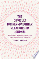 The Difficult Mother Daughter Relationship Journal