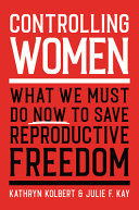 link to Controlling women : what we must do now to save reproductive freedom in the TCC library catalog