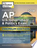 Cracking the AP U  S  Government and Politics Exam 2018  Premium Edition