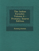 The Indian Forester Volume 6 Primary Source Edition