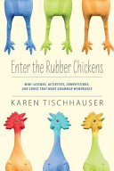Enter the Rubber Chickens