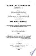 Wesleyan Methodism Defended, Against an Invidious Distinction, Made by the Reverend Nicholas Kendall, ... in the Reading of the Burial Service, at the Interment of an Infant that Had Been Baptized at the Wesleyan Methodist Chapel