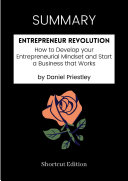 SUMMARY   Entrepreneur Revolution  How To Develop Your Entrepreneurial Mindset And Start A Business That Works By Daniel Priestley