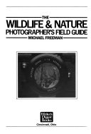 The Wildlife & Nature Photographer's Field Guide