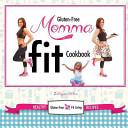 Gluten Free Momma Fit Cookbook