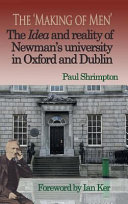 The  Making of Men   The Idea and Reality of Newman s University in Oxford and Dublin