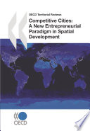 OECD Territorial Reviews Competitive Cities A New Entrepreneurial Paradigm in Spatial Development