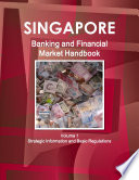 Singapore Banking and Financial Market Handbook Volume 1 Strategic Information and Basic Regulations