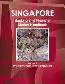 Singapore Banking and Financial Market Handbook Volume 1 Strategic Information and Basic Regulations